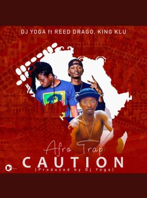 DJ Yoga Features Reed Drago And Klu On His Latest AfroTrap Single 'Caution'